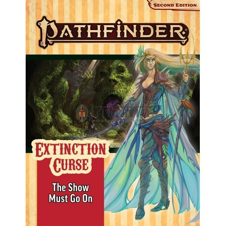 Pathfinder Adventure Path: The Show Must Go On (Extinction Curse 1 of 6) [P2]