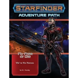 Starfinder Adventure Path: We're No Heroes (Fly Free or Die 1 of 6)